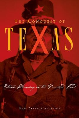 The Conquest of Texas by Gary Clayton Anderson