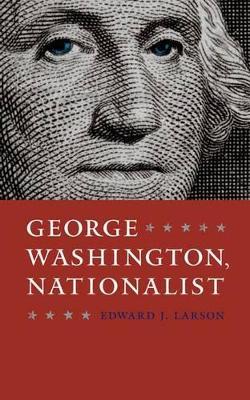 George Washington, Nationalist by Edward Larson