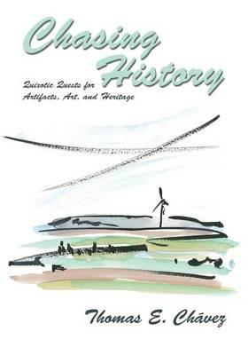 Chasing History by Thomas E. Chavez