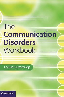 The Communication Disorders Workbook by Louise Cummings