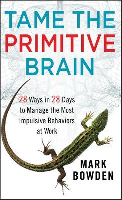 Tame the Primitive Brain by Mark Bowden