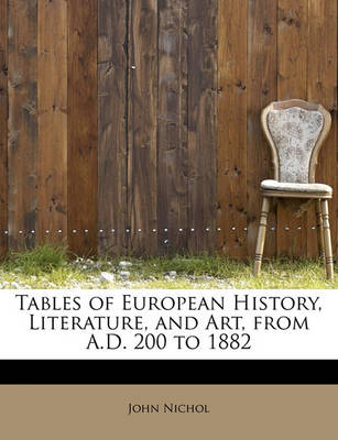 Tables of European History, Literature, and Art, from A.D. 200 to 1882 book