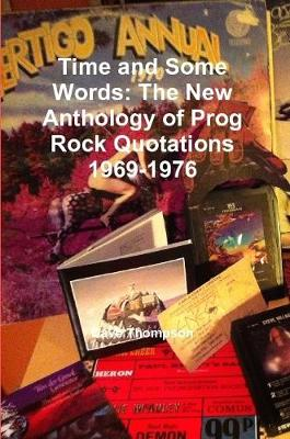 Time and Some Words: The New Anthology of Prog Rock Quotations 1969-1976 by Dave Thompson