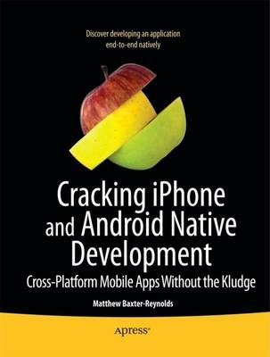 Cracking iPhone and Android Native Development by Matthew Baxter-Reynolds