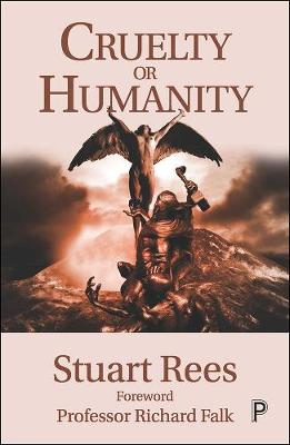 Cruelty or Humanity: Challenges, Opportunities and Responsibilities by Stuart Rees