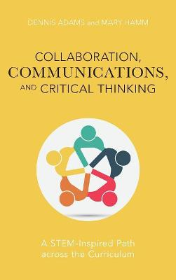 Collaboration, Communications, and Critical Thinking: A STEM-Inspired Path across the Curriculum by Dennis Adams