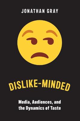 Dislike-Minded: Media, Audiences, and the Dynamics of Taste by Jonathan Gray