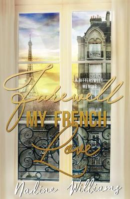 FAREWELL MY FRENCH LOVE (Memoir) by Nadine Williams
