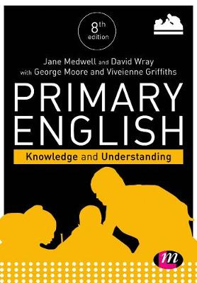 Primary English: Knowledge and Understanding by Jane A. Medwell