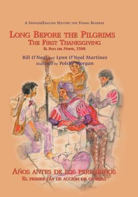 Long Before the Pilgrims/Anos Antes de Los Peregrinos: The First Thanksgiving, El Paso del Norte, 1598/El Primer Dia de Accion de Gracias, El Paso del Norte, 1598 book
