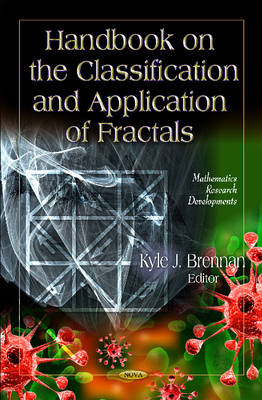 Handbook on the Classification & Application of Fractals by Kyle J Brennan