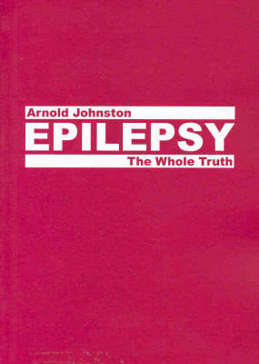 Epilepsy: The Whole Truth by Arnold Johnston