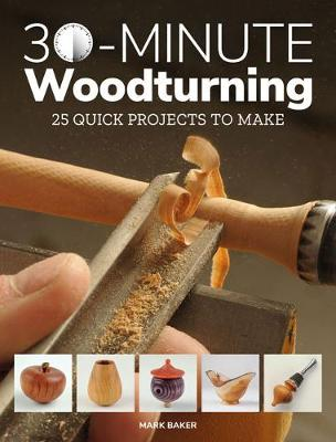 30-Minute Woodturning by Mark Baker