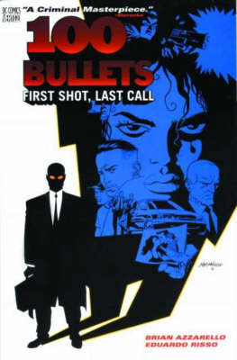 100 Bullets First Shot, Last Call by Brian Azzarello