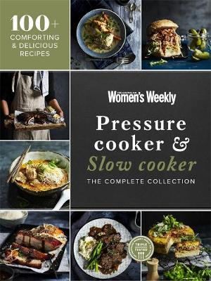 Pressure Cooker & Slow Cooker: The Complete Collection by The Australian Women's Weekly