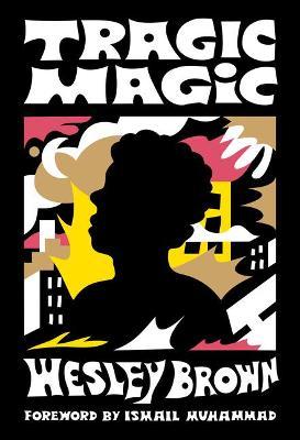 Tragic Magic: (Of the Diaspora - North America) by Wesley Brown