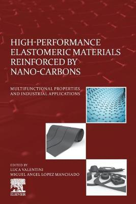 High-Performance Elastomeric Materials Reinforced by Nano-Carbons: Multifunctional Properties and Industrial Applications by Luca Valentini