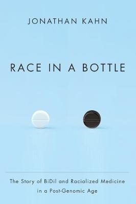 Race in a Bottle: The Story of BiDil and Racialized Medicine in a Post-Genomic Age by Jonathan Kahn