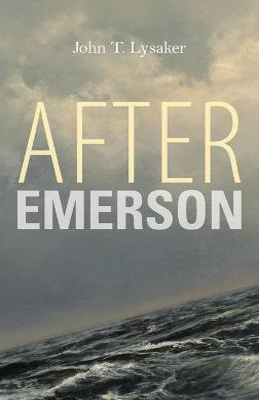After Emerson by John T. Lysaker