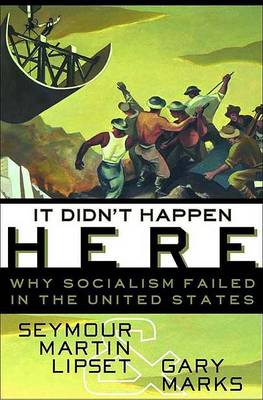 It Didn't Happen Here: Why Socialism Failed in the United States by Seymour Martin Lipset