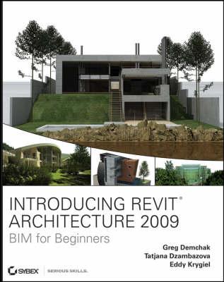 Introducing Revit Architecture 2009: BIM for Beginners by Greg Demchak