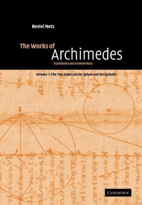 The Works of Archimedes: Volume 1: The Two Books On the Sphere and the Cylinder book
