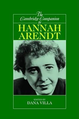 Cambridge Companion to Hannah Arendt by Dana Villa
