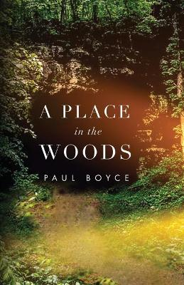 A Place In The Woods by Paul Boyce