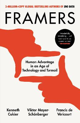Framers: Human Advantage in an Age of Technology and Turmoil by Kenneth Cukier