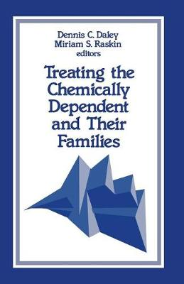 Treating the Chemically Dependent and Their Families by Dennis M. Daley