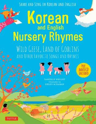 Korean and English Nursery Rhymes: Wild Geese, Land of Goblins and Other Favorite Songs and Rhymes by Danielle Wright