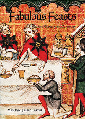 Fabulous Feasts: Mediaeval Cookery and Ceremony by Madeleine Pelner Cosman