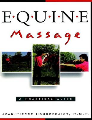 Equine Massage Therapy: A Practical Guide by Jean Pierre Hourdebaigt