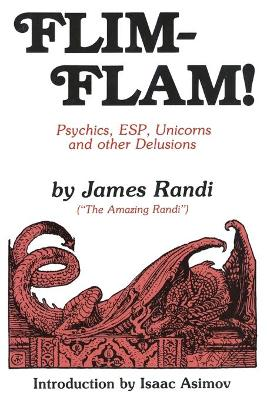Flim-Flam: The Truth about Unicorns, Parapsychology and Other Delusions by James Randi