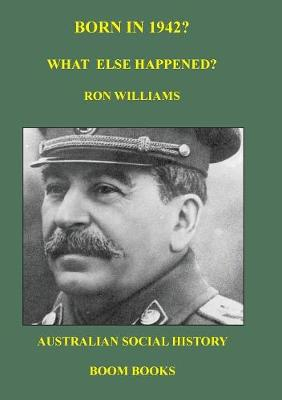 Born in 1942? What Else Happened? by Ron Williams
