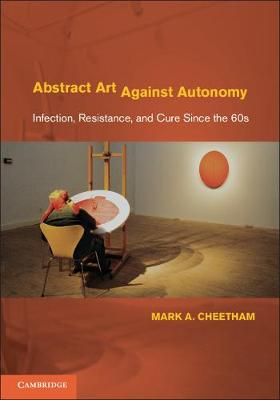 Abstract Art Against Autonomy by Mark A. Cheetham