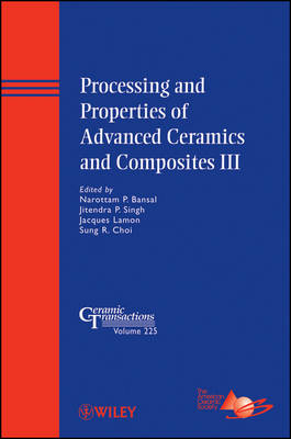 Processing and Properties of Advanced Ceramics and Composites III by Narottam P. Bansal