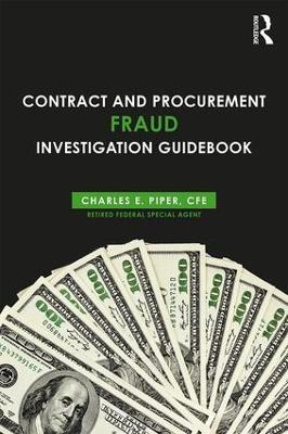 Contract and Procurement Fraud Investigation Guidebook by Charles E. Piper