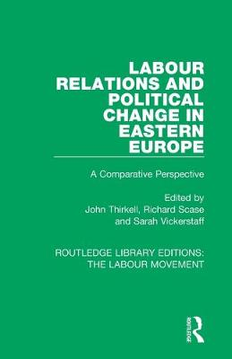 Labour Relations and Political Change in Eastern Europe: A Comparative Perspective book