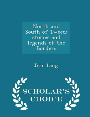 North and South of Tweed; Stories and Legends of the Borders - Scholar's Choice Edition by Jean Lang