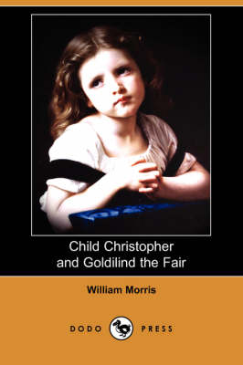 Child Christopher and Goldilind the Fair (Dodo Press) by William Morris