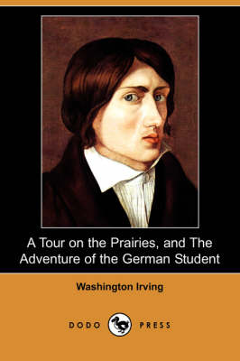 A Tour on the Prairies, and the Adventure of the German Student (Dodo Press) by Washington Irving