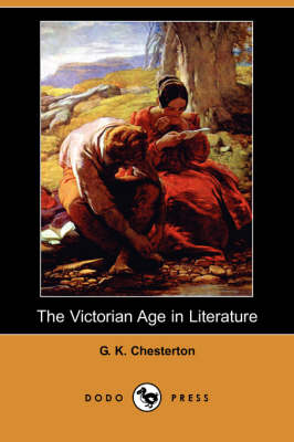 The Victorian Age in Literature (Dodo Press) by G K Chesterton