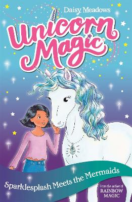 Unicorn Magic: Sparklesplash Meets the Mermaids: Series 1 Book 4 by Daisy Meadows