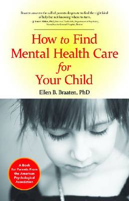 How to Find Mental Health Care for Your Child by Allen B. Braaten