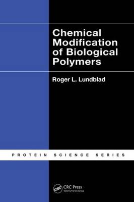 Chemical Modification of Biological Polymers by Roger L. Lundblad