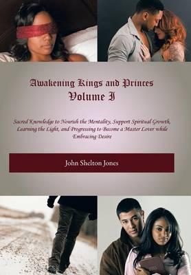Awakening Kings and Princes Volume I by John Shelton Jones