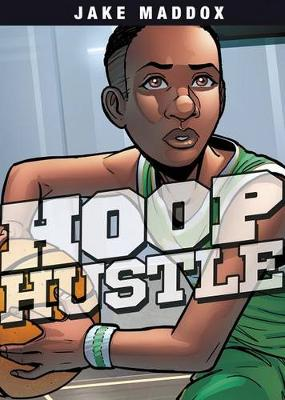 Hoop Hustle by ,Jake Maddox