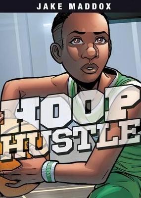 Hoop Hustle by Jake Maddox