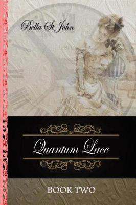 Quantum Lace Book Two by Leigh (Bella) St John